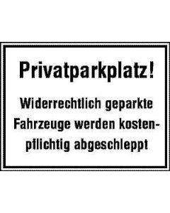 """Hinweisschild """"Privatparkplatz! - Widerrechtlich geparkte Fahrzeuge..."""""""